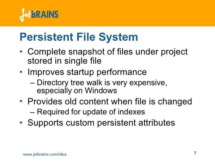 Persistent File System <ul><li>Complete snapshot of files under project stored in single file </li></ul><ul><li>Improves s...