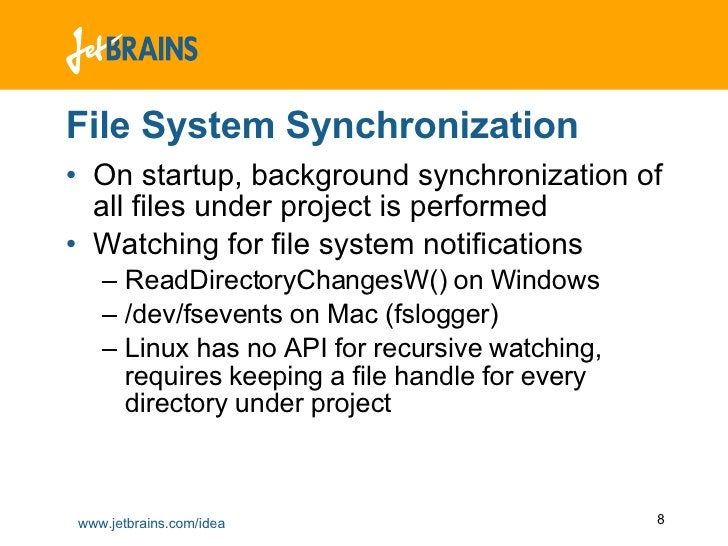 File System Synchronization <ul><li>On startup, background synchronization of all files under project is performed </li></...
