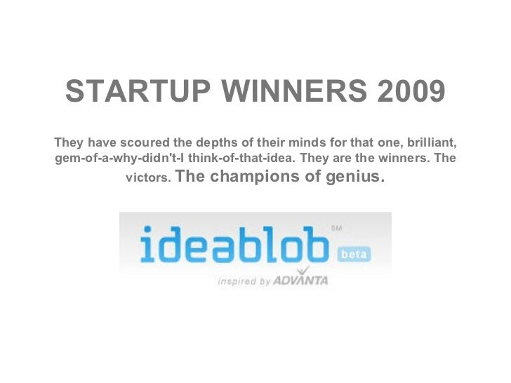 STARTUP WINNERS 2009 They have scoured the depths of their minds for that one, brilliant, gem-of-a-why-didn't-I think-of-t...