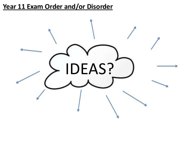 Year 11 Exam Order and/or Disorder  IDEAS?