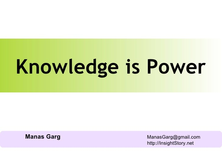 Manas Garg   [email_address]   http://InsightStory.net Knowledge is Power