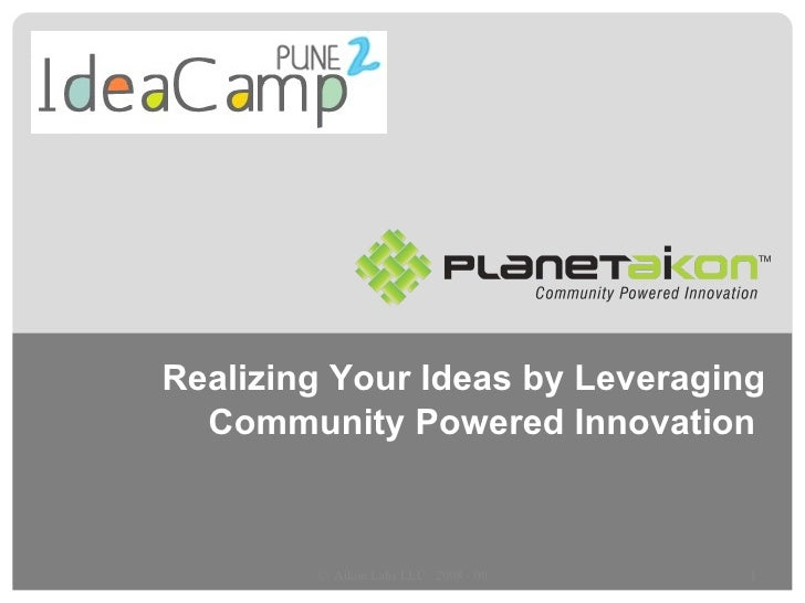Realizing Your Ideas by Leveraging Community Powered Innovation  ©  Aikon Labs LLC : 2008 - 09
