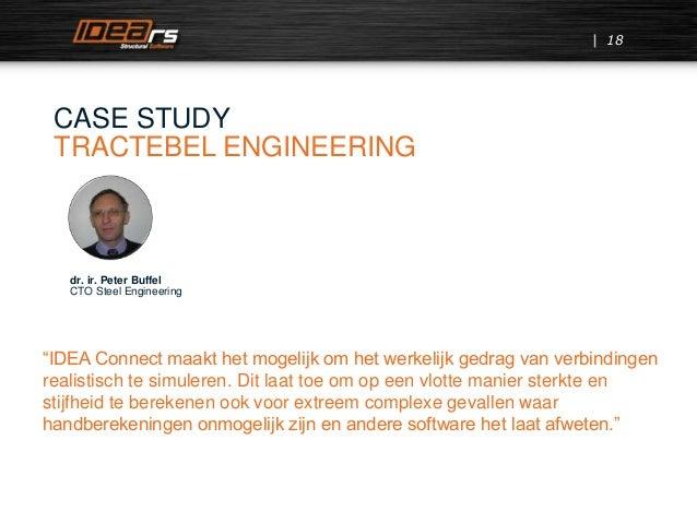 """18 CASE STUDY TRACTEBEL ENGINEERING dr. ir. Peter Buffel CTO Steel Engineering """"IDEA Connect maakt het mogelijk om het wer..."""