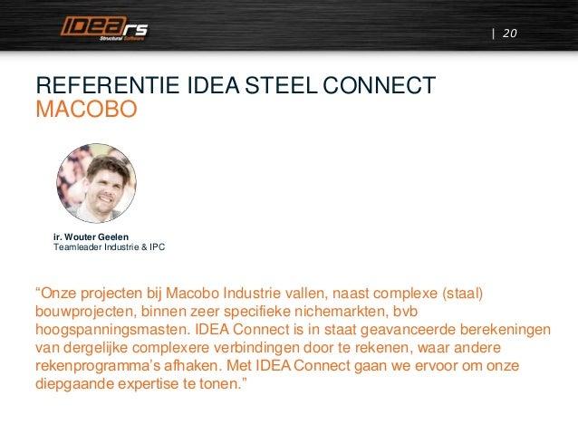 """20 REFERENTIE IDEA STEEL CONNECT MACOBO ir. Wouter Geelen Teamleader Industrie & IPC """"Onze projecten bij Macobo Industrie ..."""