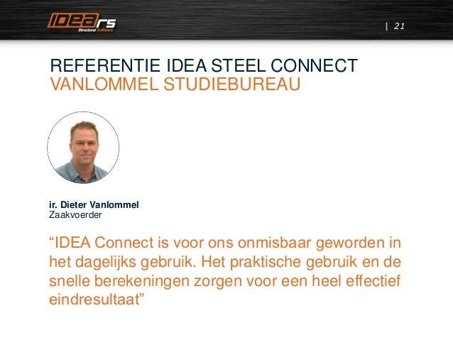 """21 REFERENTIE IDEA STEEL CONNECT VANLOMMEL STUDIEBUREAU ir. Dieter Vanlommel Zaakvoerder """"IDEA Connect is voor ons onmisba..."""