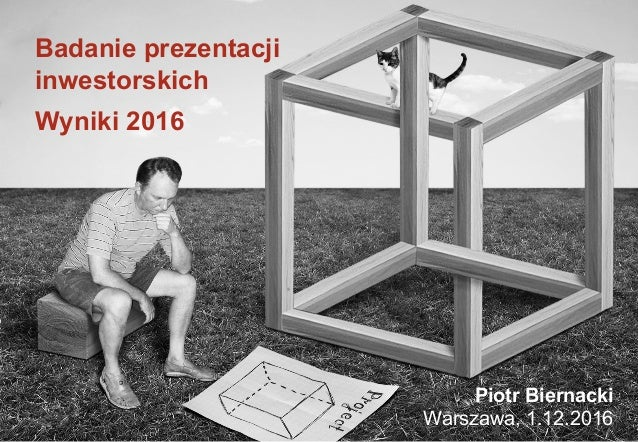 Badanie prezentacji inwestorskich Wyniki 2016 Piotr Biernacki Warszawa, 1.12.2016