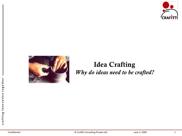 Idea Crafting                                               Why do ideas need to be crafted? crafting innovation together ...