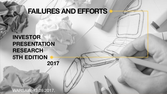 FAILURES AND EFFORTS 2017 WARSAW, 13.09.2017. INVESTOR PRESENTATION RESEARCH 5TH EDITION
