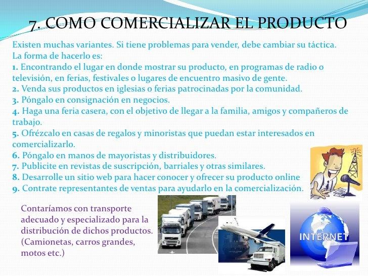 7. COMO COMERCIALIZAR EL PRODUCTO<br />Existen muchas variantes. Si tiene problemas para vender, debe cambiar su táctica. ...
