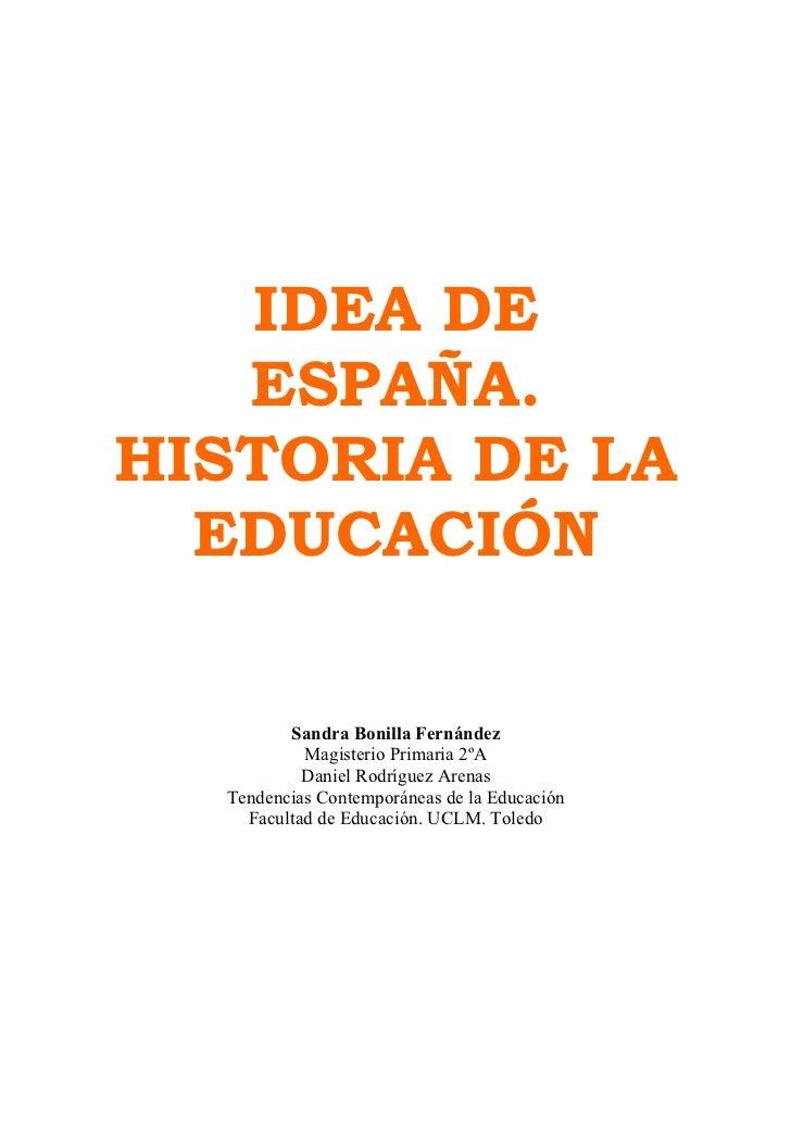 IDEA DE   ESPAÑA.HISTORIA DE LA  EDUCACIÓN         Sandra Bonilla Fernández           Magisterio Primaria 2ºA           Da...