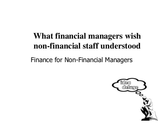 finance for non finance managers This practical programme is designed to demystify financial jargon and concepts for non-finance managers in five days, you will learn how to interpret financial statements and apply that information into your business.