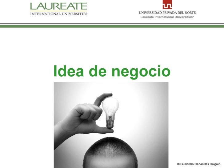 Idea de negocio                       © Guillermo Cabanillas Holguín