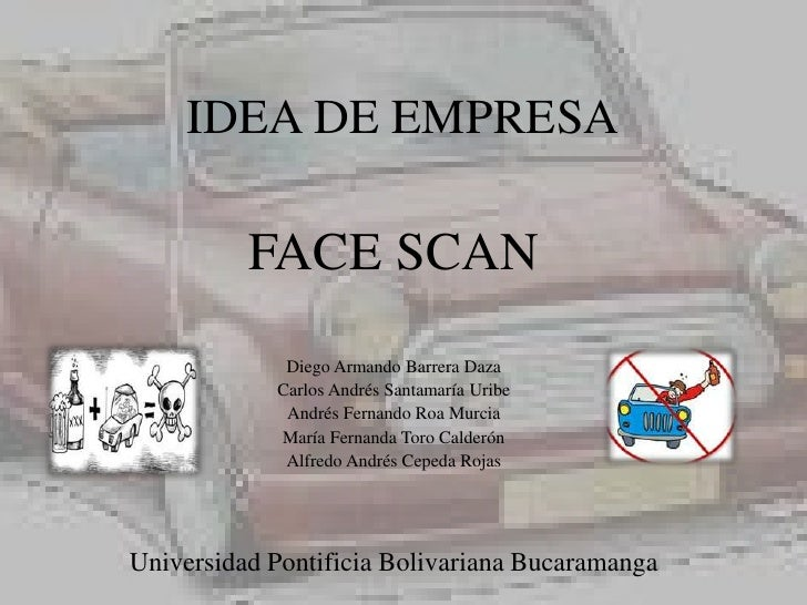 IDEA DE EMPRESA          FACE SCAN             Diego Armando Barrera Daza            Carlos Andrés Santamaría Uribe       ...