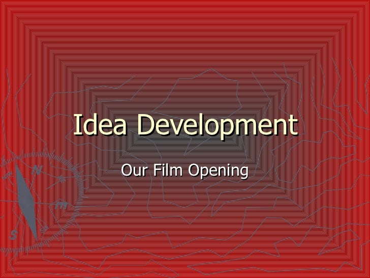 Idea Development Our Film Opening