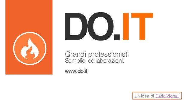 Grandi professionisti! Semplici collaborazioni.! !  www.do.it!  Un idea di Dario Vignali!