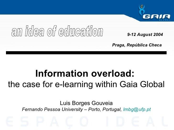 Information overload:  the case for e-learning within Gaia Global Luis Borges Gouveia Fernando Pessoa University – Porto, ...
