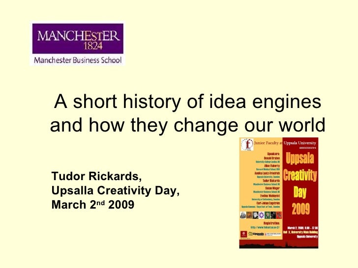 A short history of idea engines and how they change our world Tudor Rickards, Upsalla Creativity Day,  March 2 nd  2009
