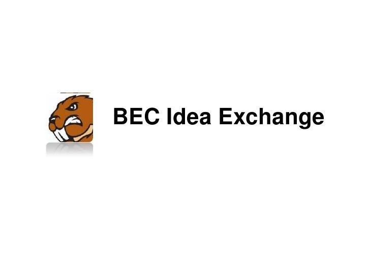 BEC Idea Exchange<br />