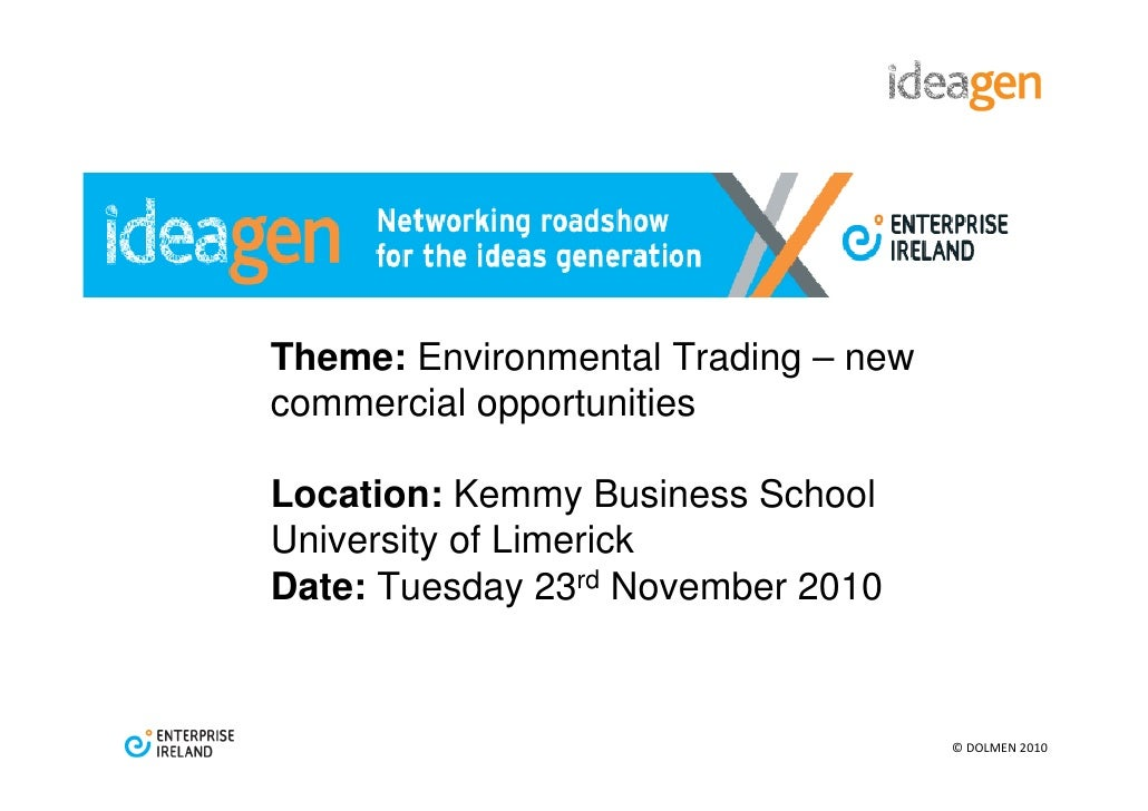 Theme: Environmental Trading – newcommercial opportunitiesLocation: Kemmy Business SchoolUniversity of LimerickDate: Tuesd...