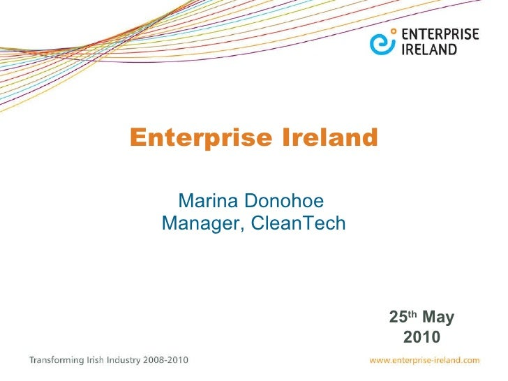 Enterprise Ireland Marina Donohoe  Manager, CleanTech 25 th  May 2010
