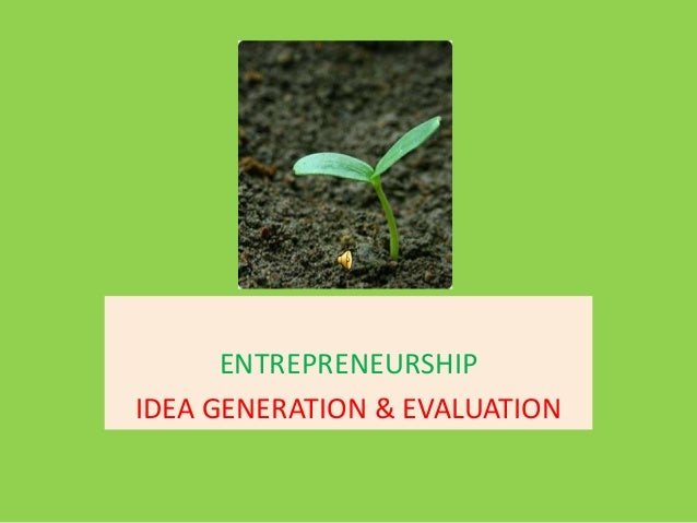 ENTREPRENEURSHIP IDEA GENERATION & EVALUATION