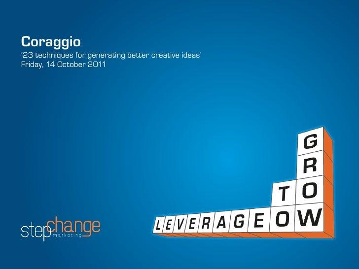 Coraggio'23 techniques for generating better creative ideas'Friday, 14 October 2011
