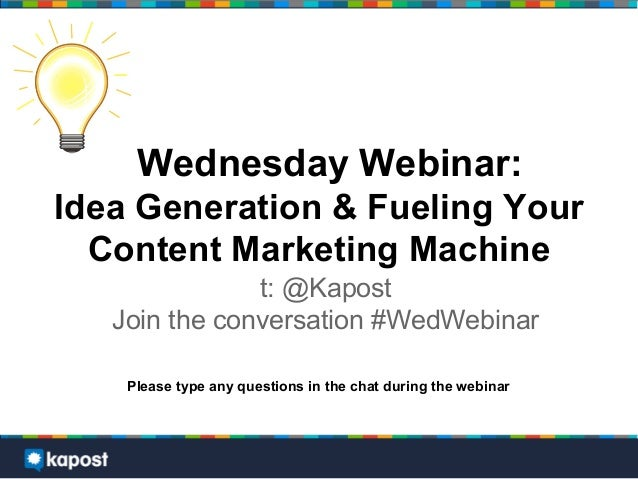 Wednesday Webinar:Idea Generation & Fueling Your  Content Marketing Machine               t: @Kapost   Join the conversati...