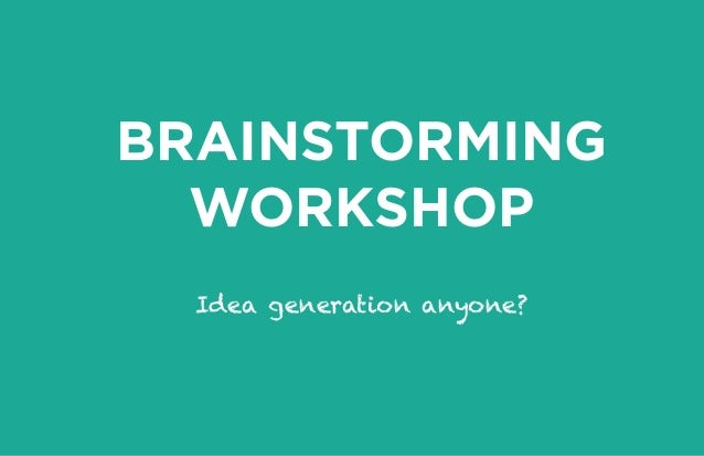 brainstorming workshop Idea generation anyone?