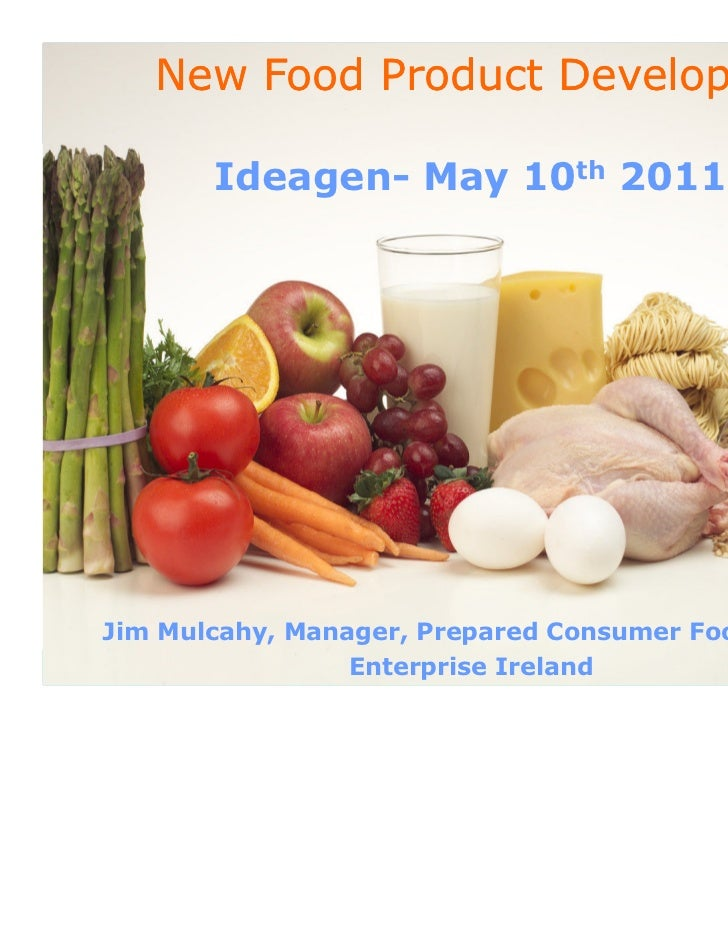 New Food Product Development       Ideagen- May 10th 2011Jim Mulcahy, Manager, Prepared Consumer Foods Dept               ...