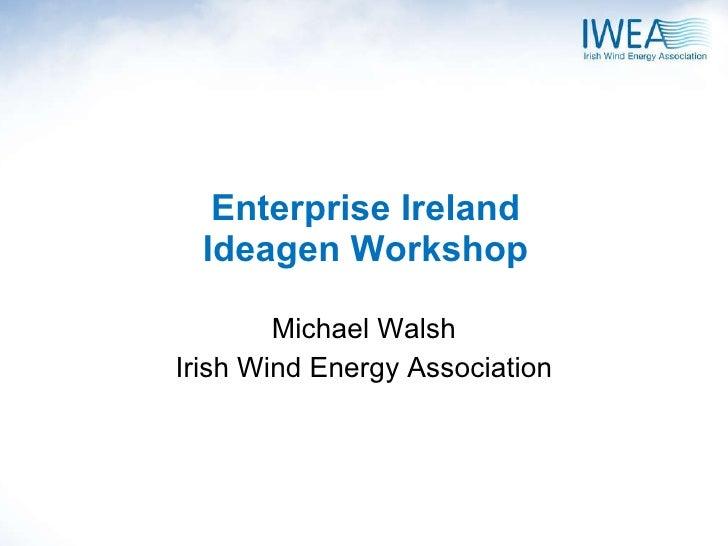 Enterprise Ireland Ideagen Workshop Michael Walsh Irish Wind Energy Association