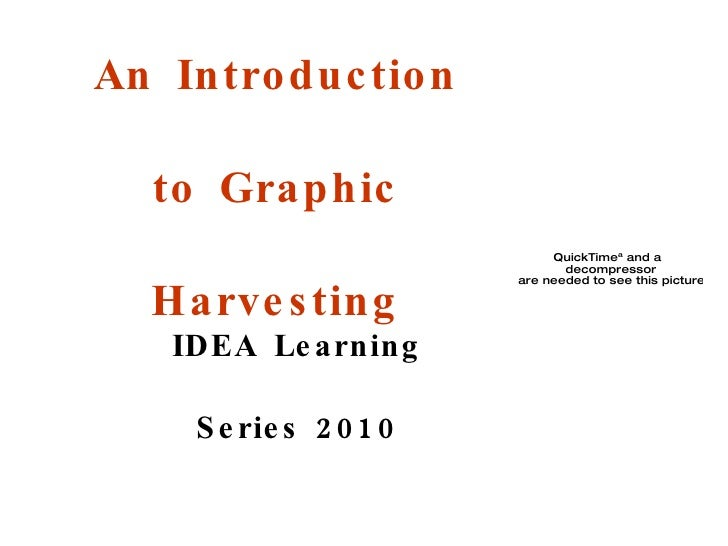 An Introduction to Graphic Harvesting IDEA Learning Series 2010