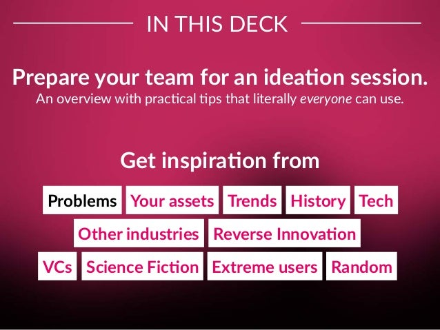 Tech IN THIS DECK TrendsYour assets History Other industries Reverse Innova;on VCs Science Fic;on Problems Extreme users R...