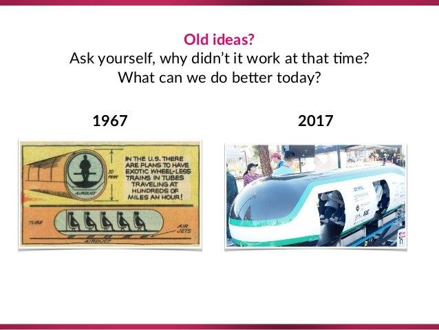 Old ideas?  Ask yourself, why didn't it work at that 8me? What can we do be`er today? 1967 2017