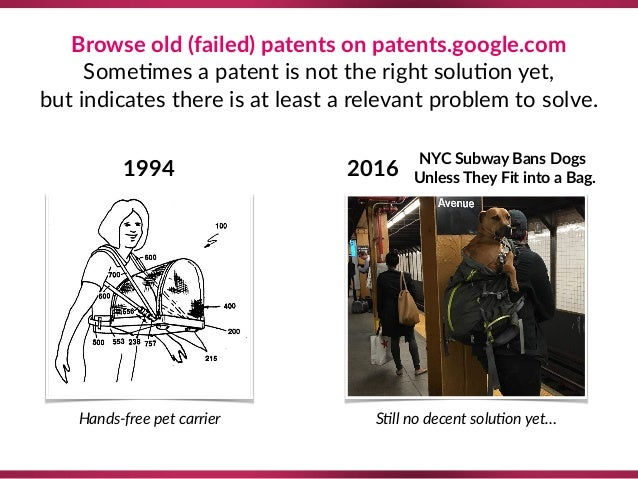 Browse old (failed) patents on patents.google.com  Some8mes a patent is not the right solu8on yet,  but indicates there ...