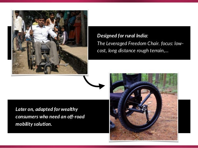 Designed for rural India: The Leveraged Freedom Chair. focus: low- cost, long distance rough terrain,… Later on, adapted ...
