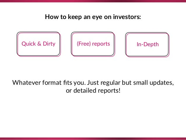 How to keep an eye on investors: Quick & Dirty (Free) reports In-Depth Whatever format fits you. Just regular but small upd...