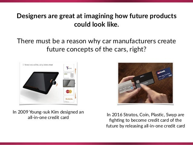 In 2009 Young-suk Kim designed an all-in-one credit card In 2016 Stratos, Coin, Plas8c, Swyp are figh8ng to become credit c...
