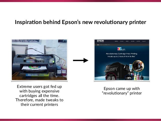 Inspira;on behind Epson's new revolu;onary printer Extreme users got fed up with buying expensive cartridges all the 8me. ...
