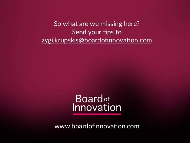 So what are we missing here? Send your 8ps to zygi.krupskis@boardofinnova8on.com www.boardofinnova8on.com
