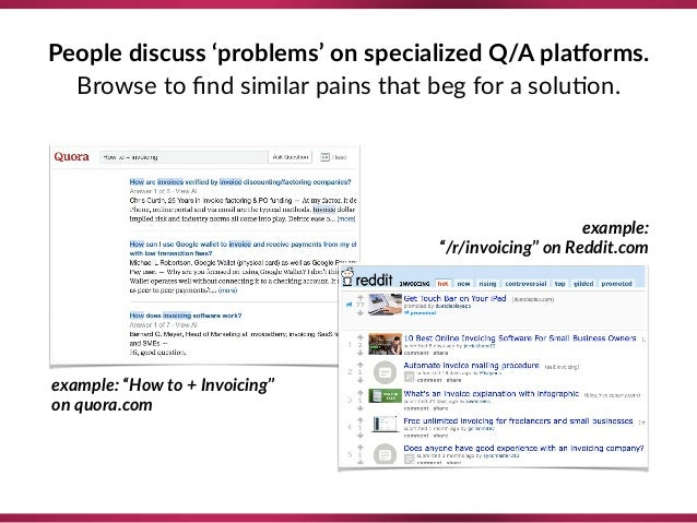 """People discuss 'problems' on specialized Q/A plaZorms. Browse to find similar pains that beg for a solu8on. example: """"How t..."""