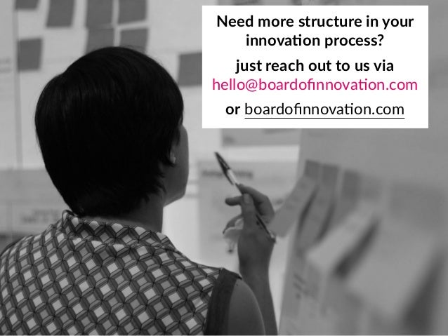 Need more structure in your innova;on process? just reach out to us via hello@boardofinnova8on.com or boardofinnova8on.com