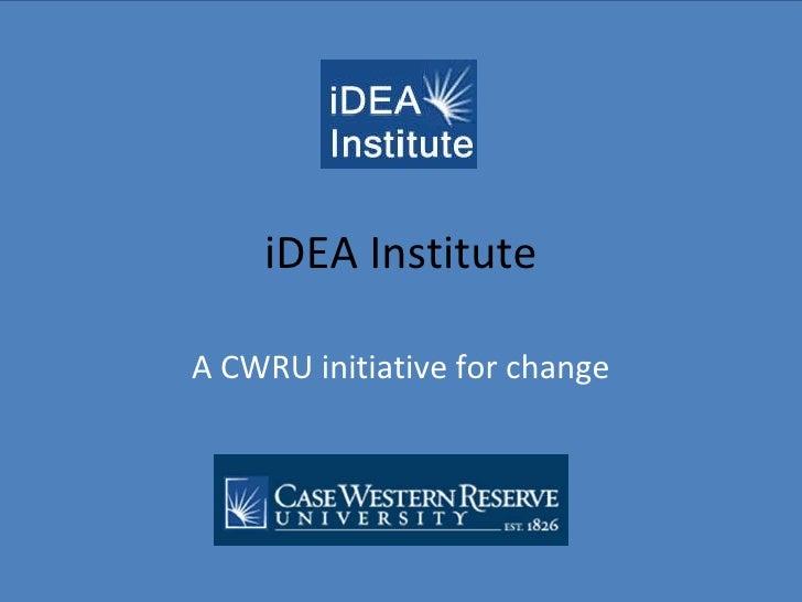 iDEA Institute A CWRU initiative for change