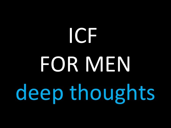 ICF  FOR MEN deep thoughts