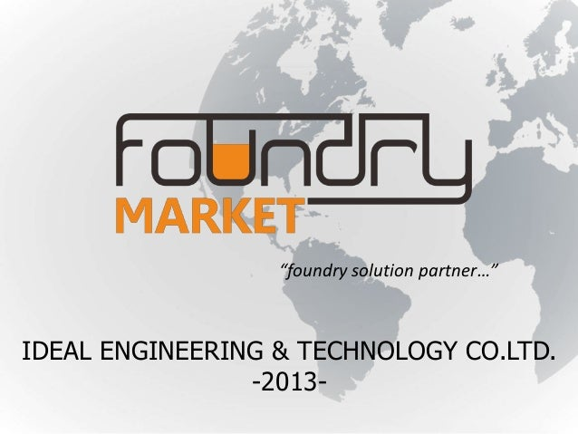 """""""foundry solution partner…""""  IDEAL ENGINEERING & TECHNOLOGY CO.LTD. -2013-"""