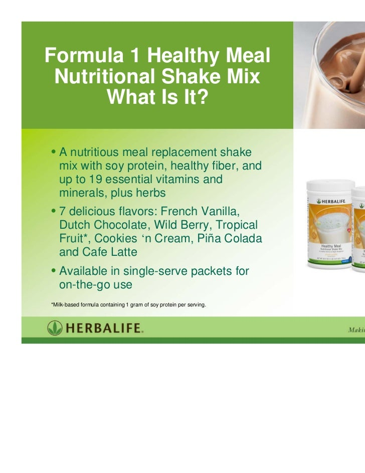 Formula 1 Healthy Meal Nutritional Shake Mix       What Is It?• A nutritious meal replacement shake   mix with soy protein...