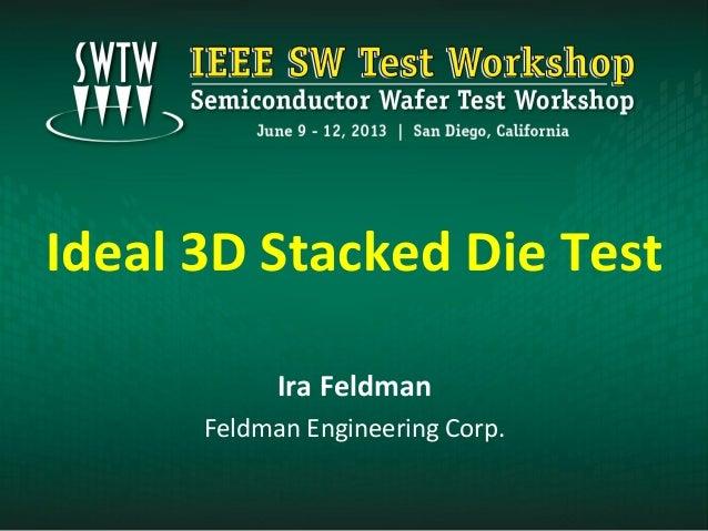 Ideal 3D Stacked Die Test Ira Feldman Feldman Engineering Corp.