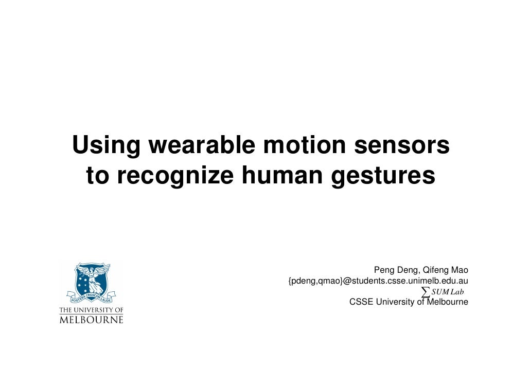 Using wearable motion sensors  to recognize human gestures                                     Peng Deng, Qifeng Mao      ...