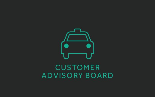 The people in your customer advisory board should be... •  smarter than you •  honest •  visionaries •  part of a bran...