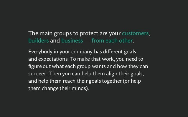 The main groups to protect are your customers, builders and business — from each other. Everybody in your company has diff...