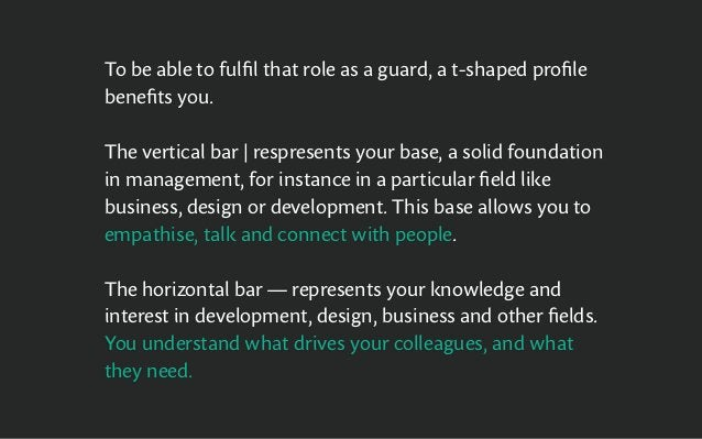 To be able to fulfil that role as a guard, a t-shaped profile benefits you. The vertical bar | respresents your base, a so...